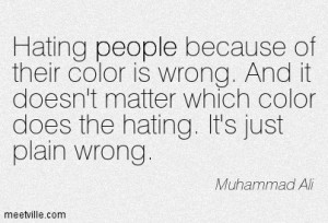 Hating People Because Of Their Color Is Wrong - Racism Quote