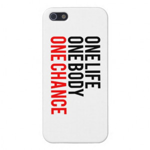 one_life_one_body_one_chance_iphone_5_covers ...