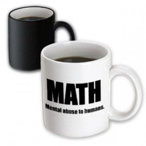 mug_163938_3 EvaDane Funny Quotes Math mental abuse to humans ...