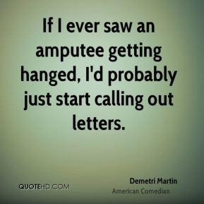 demetri-martin-demetri-martin-if-i-ever-saw-an-amputee-getting-hanged ...