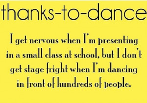 Thanks to Dance...I get nervous when I'm presenting in a small class ...