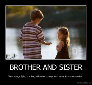BROTHER AND SISTER - They always fight, but they will never change ...