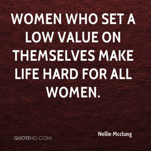 Women who set a low value on themselves make life hard for all women.