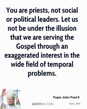 You are priests, not social or political leaders. Let us not be under ...