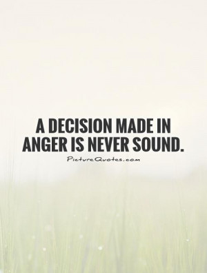 Anger Quotes Decision Quotes Ford Frick Quotes