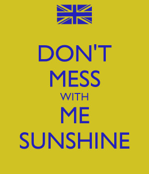 DON'T MESS WITH ME SUNSHINE