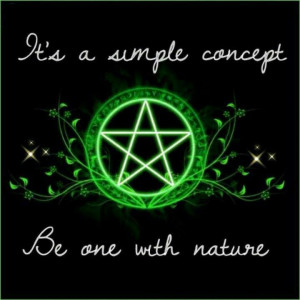 Wicca be one w/ nature.