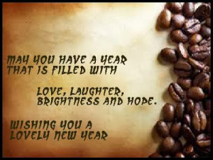 May you have a year, that is filled with love, laughter, brightness ...