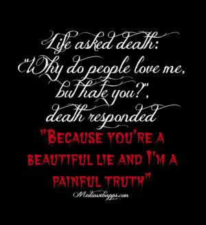 Life Asked Death Why Do People Love Me But Hate You - Hate Quote