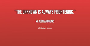 quote-Naveen-Andrews-the-unknown-is-always-frightening-60459.png