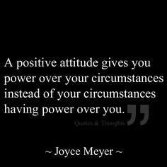 positive attitude gives you power over your circumstances instead of ...