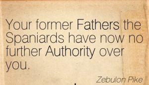 ... The Spaniards Have Now No Further Authority Over You. - Zebulon Pike