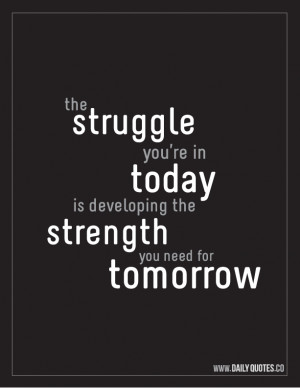 The Struggle You're In Today Is Developing The Strength You Need For ...