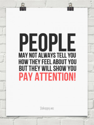 ... how they feel about you but they will show you pay attention! #249918
