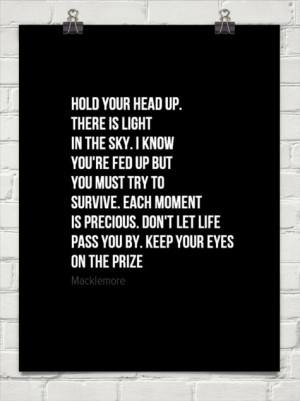 Hold your head up ~ macklemore