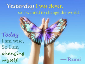 wanted to change the world Today I am wise so I am changing myself