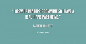 grew up in a hippie commune so I have a real hippie part of me ...