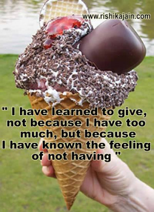have learned to give, not because I have too much, but because I ...