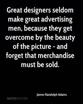 James Randolph Adams - Great designers seldom make great advertising ...
