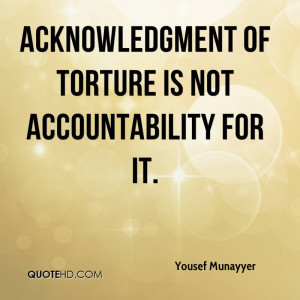 Acknowledgment of torture is not accountability for it.