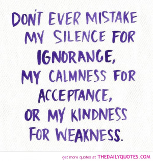 Related Pictures dont ever mistake my silence quotes and sayings
