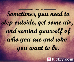 Sometimes you need to step outside quote