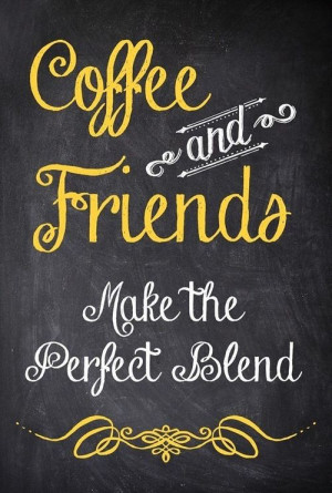 Cool Coffee Sayings / Coffee and Friends Make the ... / Love coffee