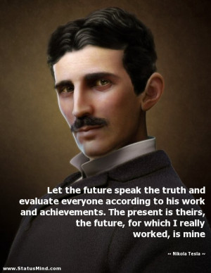 ... which I really worked, is mine - Nikola Tesla Quotes - StatusMind.com
