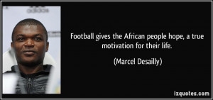 Football Brotherhood Quotes Football gives the african