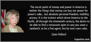 point of money and power in America is neither the things that money ...