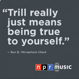 Bun B's definition of trill.