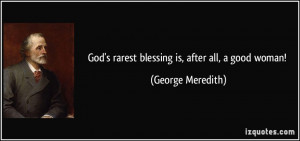 God's rarest blessing is, after all, a good woman! - George Meredith