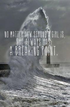 ... strong a girl is, she always has a breaking point. #love #pain #quote