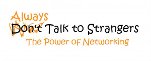 Always Talk to Strangers- The Power of Networking