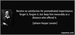 Receive no satisfaction for premeditated impertinence; forget it ...