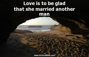 Love is to be glad that she married another man - Henry Mencken Quotes ...