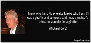 know who I am. No one else knows who I am. If I was a giraffe, and ...