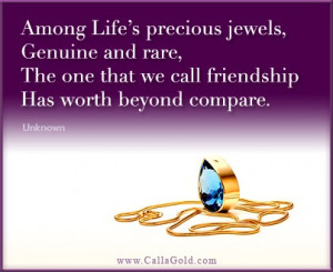 Among life's precious jewels , genuine and rare, the one that we ...