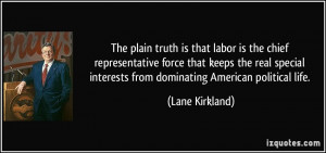 The plain truth is that labor is the chief representative force that ...