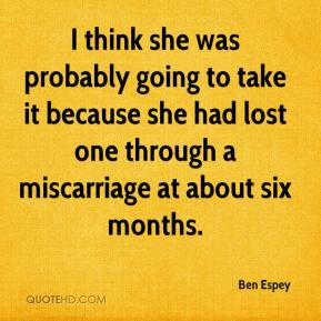 Ben Espey - I think she was probably going to take it because she had ...