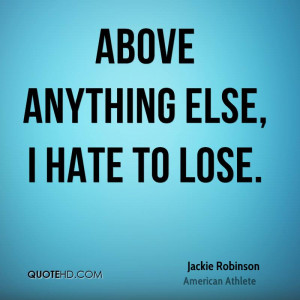 Above anything else, I hate to lose.