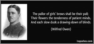 ... patient minds, And each slow dusk a drawing-down of blinds. - Wilfred