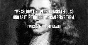 Seldom Find People Ungrateful Long Thought Can Serve