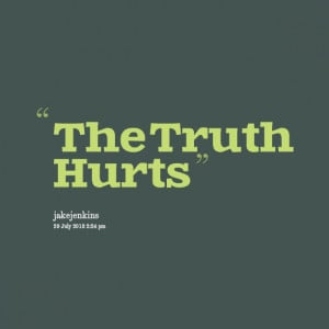 Quotes Picture: the truth hurts