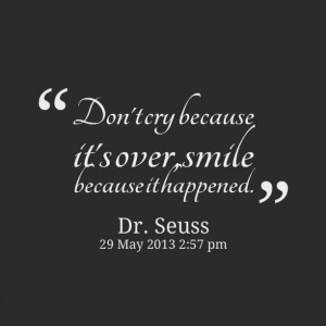 Quotes Picture: don't cry because it's over, smile because it happened
