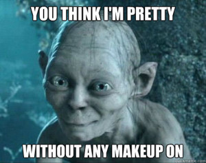 you think im pretty without any makeup on - gollum katy perry