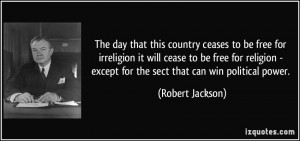 day that this country ceases to be free for irreligion it will cease ...