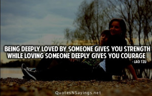 deeply loved by someone gives you strength while loving someone deeply ...
