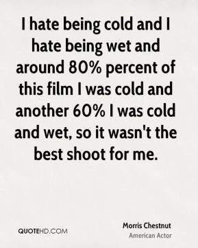 Morris Chestnut - I hate being cold and I hate being wet and around 80 ...