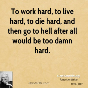 ... -sandburg-poet-to-work-hard-to-live-hard-to-die-hard-and-then-go.jpg